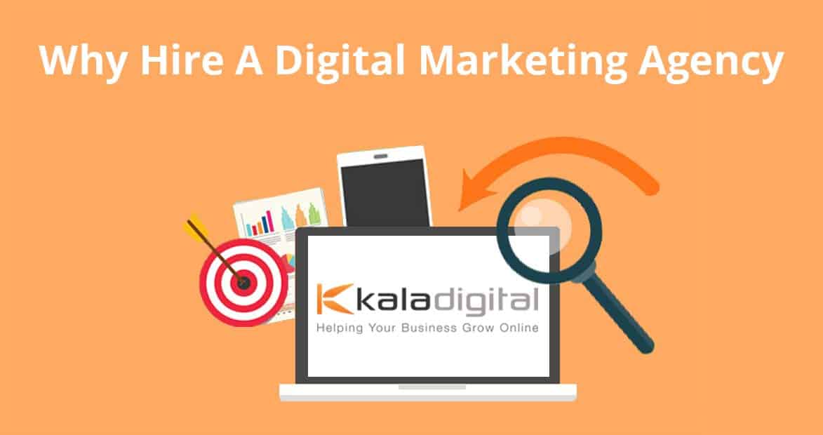 Why Hire A Digital Marketing Agency - Kala Digital